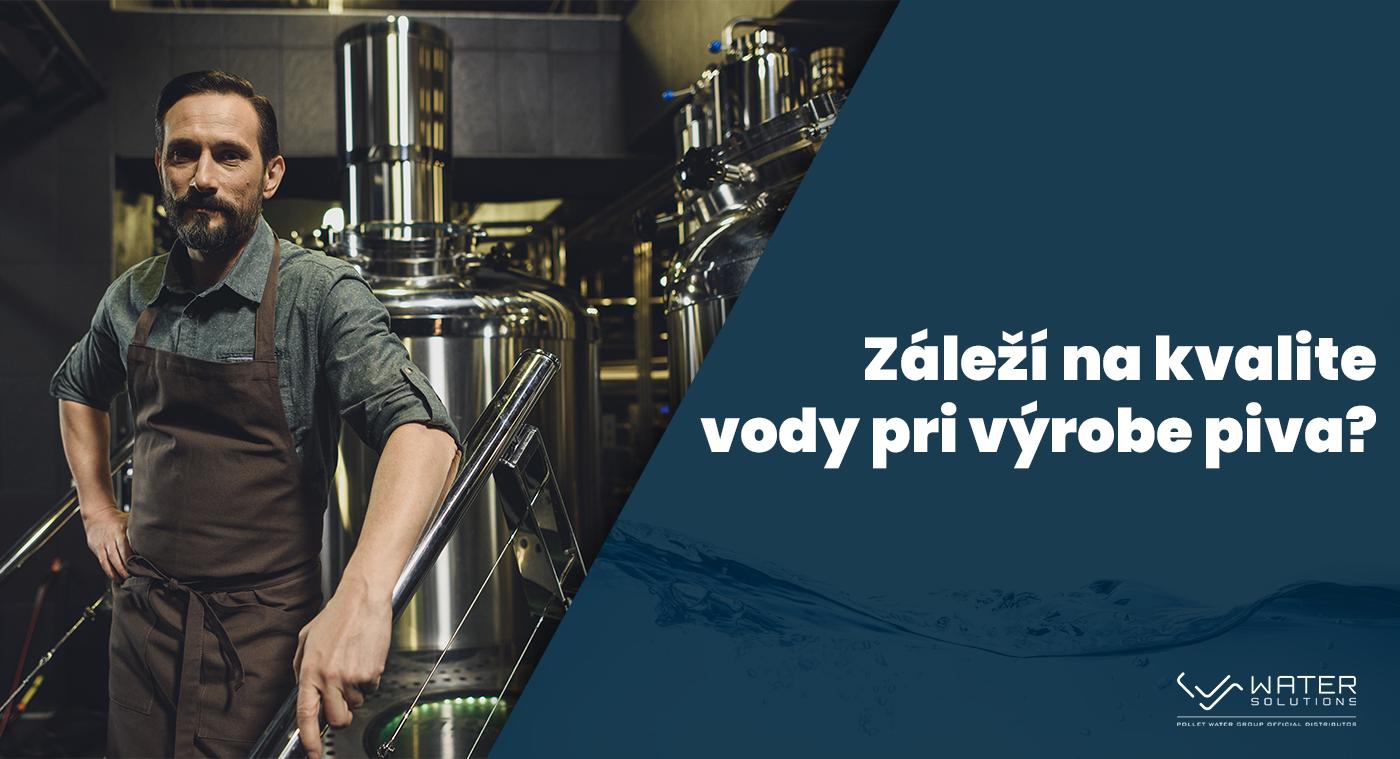 Záleži na kvalite vody pri výrobe piva?